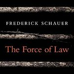 The Force of Law (2015) by Frederick Schauer